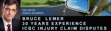 Bruce Lemer, has 30 years experience in personal injury, brain & spine injuries  and ICBC claims disputes