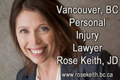 Rose Keith, JD over 20 years experience as Vancouver based personal injury lawyer, also a past President of the B.C. Trial Lawyers Association